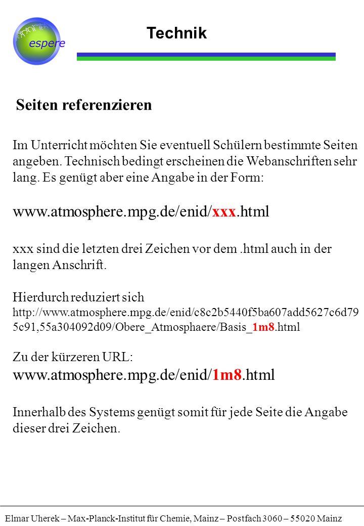 Technik Seiten referenzieren Elmar Uherek – Max-Planck-Institut für Chemie, Mainz – Postfach 3060 – 55020 Mainz Im Unterricht möchten Sie eventuell Sc