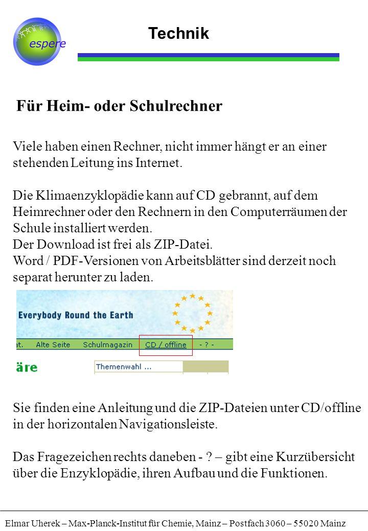 Technik Elmar Uherek – Max-Planck-Institut für Chemie, Mainz – Postfach 3060 – 55020 Mainz Für Heim- oder Schulrechner Viele haben einen Rechner, nich