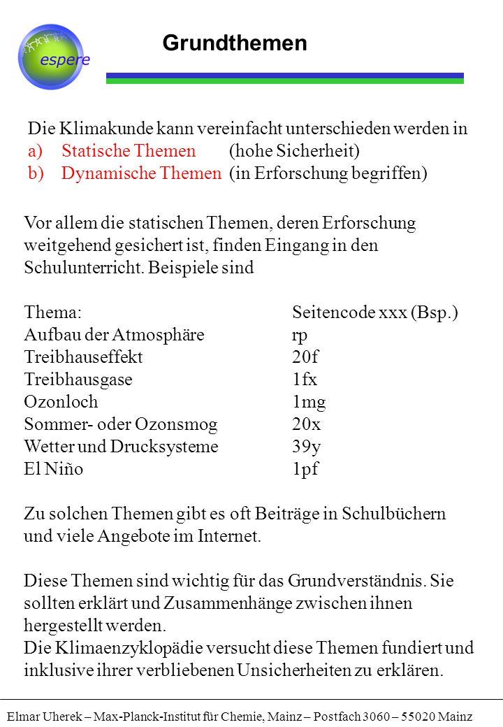Elmar Uherek – Max-Planck-Institut für Chemie, Mainz – Postfach 3060 – 55020 Mainz Grundthemen Die Klimakunde kann vereinfacht unterschieden werden in