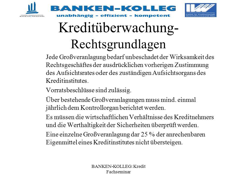 BANKEN-KOLLEG: Kredit Fachseminar Kreditüberwachung- Rechtsgrundlagen Jede Großveranlagung bedarf unbeschadet der Wirksamkeit des Rechtsgeschäftes der