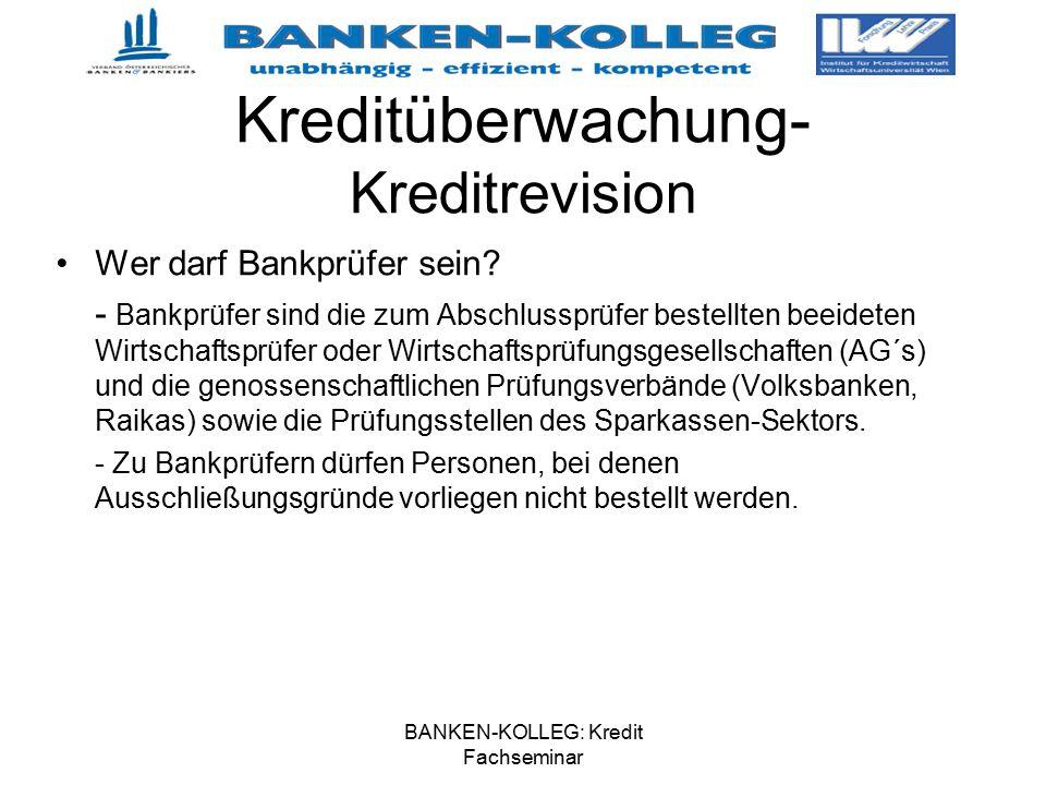 BANKEN-KOLLEG: Kredit Fachseminar Kreditüberwachung- Kreditrevision Wer darf Bankprüfer sein? - Bankprüfer sind die zum Abschlussprüfer bestellten bee