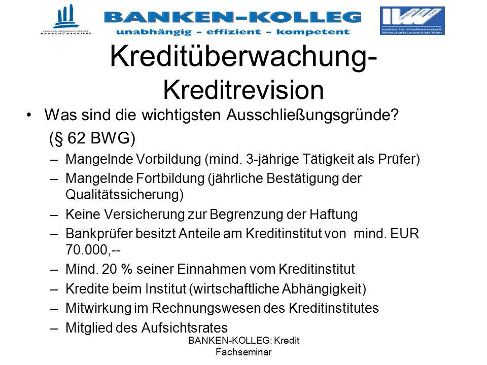 BANKEN-KOLLEG: Kredit Fachseminar Kreditüberwachung- Kreditrevision Was sind die wichtigsten Ausschließungsgründe? (§ 62 BWG) –Mangelnde Vorbildung (m