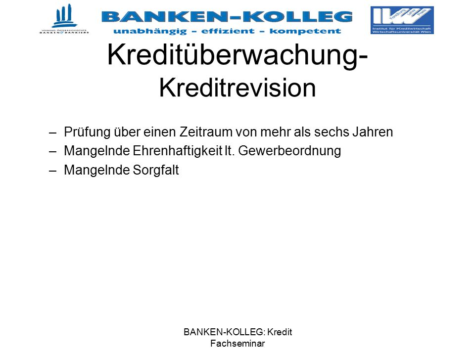 BANKEN-KOLLEG: Kredit Fachseminar Kreditüberwachung- Kreditrevision –Prüfung über einen Zeitraum von mehr als sechs Jahren –Mangelnde Ehrenhaftigkeit