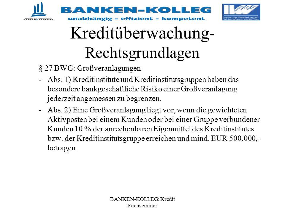 BANKEN-KOLLEG: Kredit Fachseminar Kreditüberwachung- Rechtsgrundlagen § 27 BWG: Großveranlagungen -Abs. 1) Kreditinstitute und Kreditinstitutsgruppen