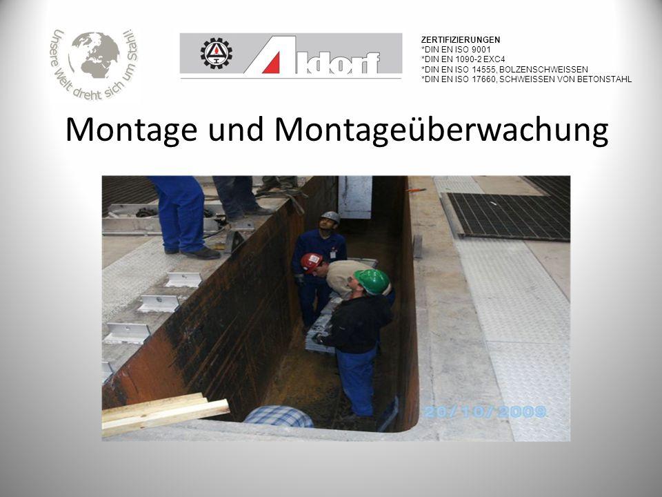 Montage und Montageüberwachung ZERTIFIZIERUNGEN *DIN EN ISO 9001 *DIN EN 1090-2 EXC4 *DIN EN ISO 14555, BOLZENSCHWEISSEN *DIN EN ISO 17660, SCHWEISSEN