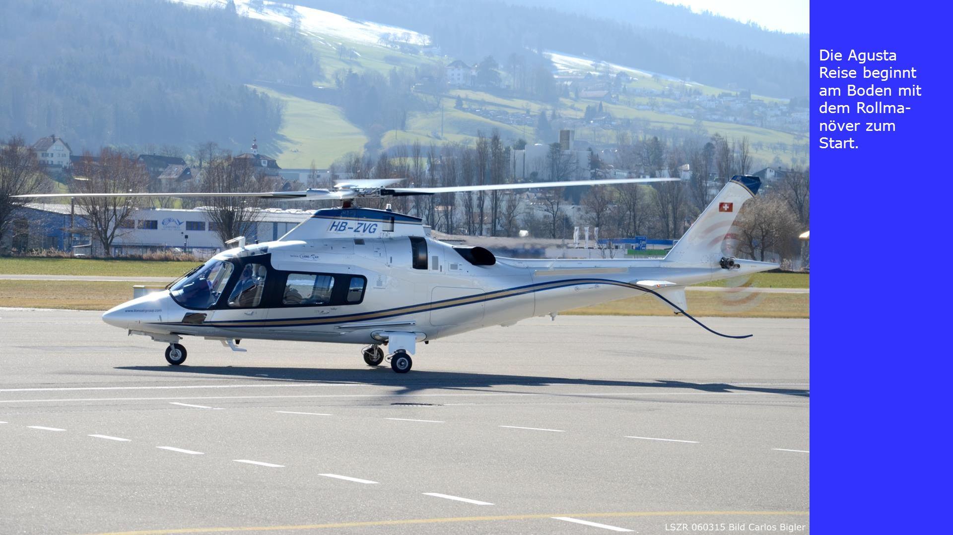 Die Agusta Reise beginnt am Boden mit dem Rollma- növer zum Start.