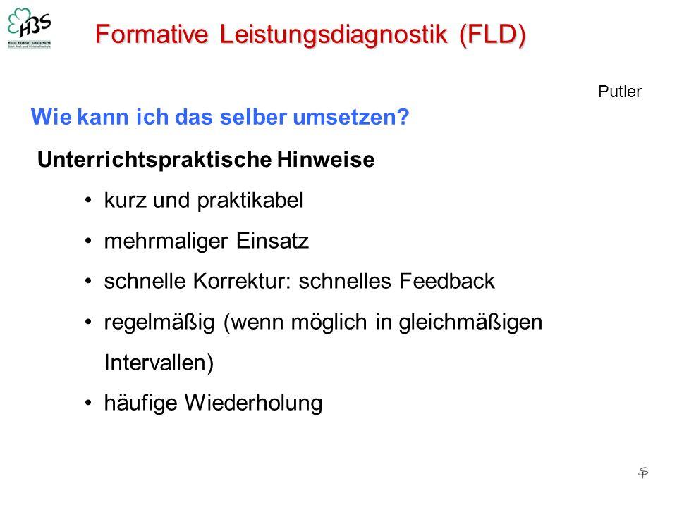 Formative Leistungsdiagnostik (FLD) Wie kann ich das selber umsetzen? Putler Unterrichtspraktische Hinweise kurz und praktikabel mehrmaliger Einsatz s