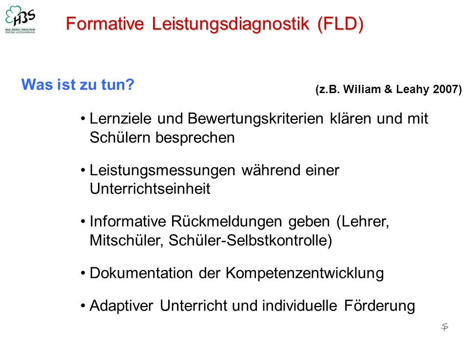 Formative Leistungsdiagnostik (FLD) Was ist zu tun? Lernziele und Bewertungskriterien klären und mit Schülern besprechen Leistungsmessungen während ei