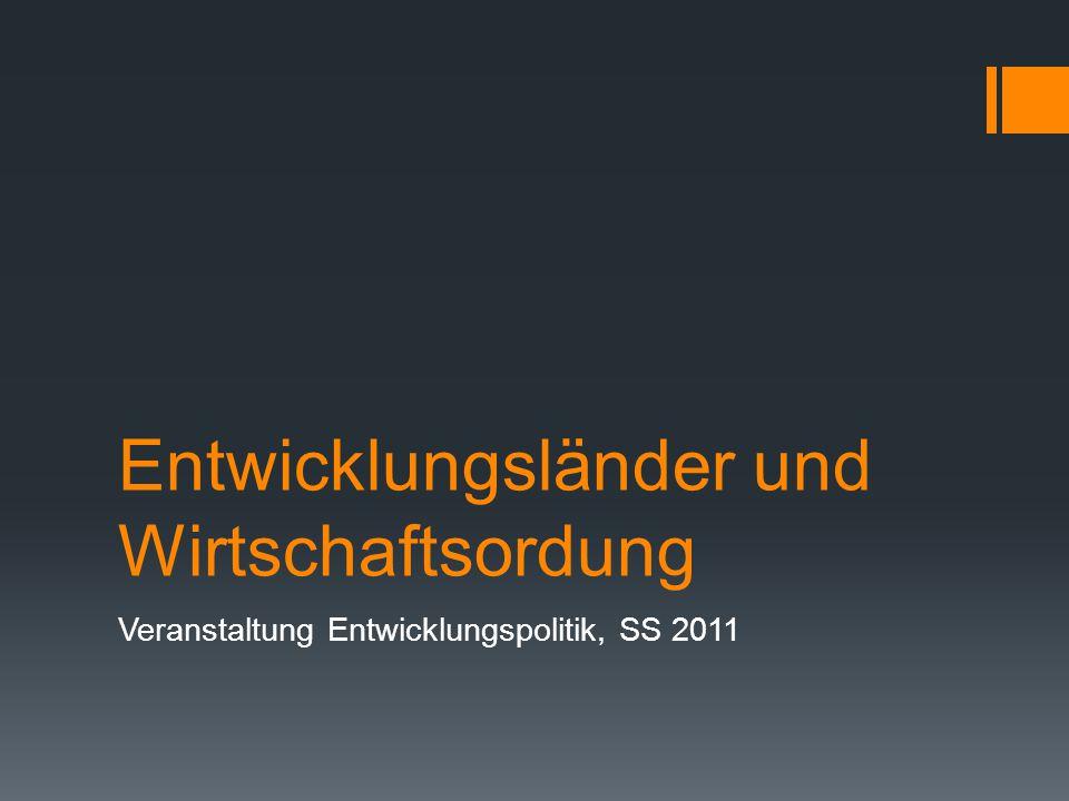 Entwicklungsländer und Wirtschaftsordung Veranstaltung Entwicklungspolitik, SS 2011