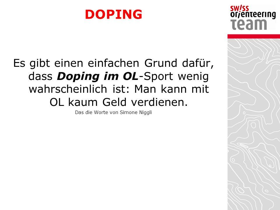DOPING Es gibt einen einfachen Grund dafür, dass Doping im OL-Sport wenig wahrscheinlich ist: Man kann mit OL kaum Geld verdienen. Das die Worte von S