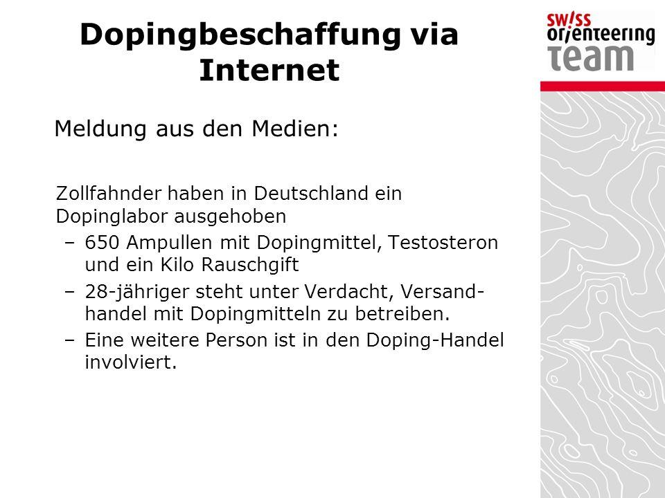 Dopingbeschaffung via Internet Meldung aus den Medien: Zollfahnder haben in Deutschland ein Dopinglabor ausgehoben –650 Ampullen mit Dopingmittel, Testosteron und ein Kilo Rauschgift –28-jähriger steht unter Verdacht, Versand- handel mit Dopingmitteln zu betreiben.