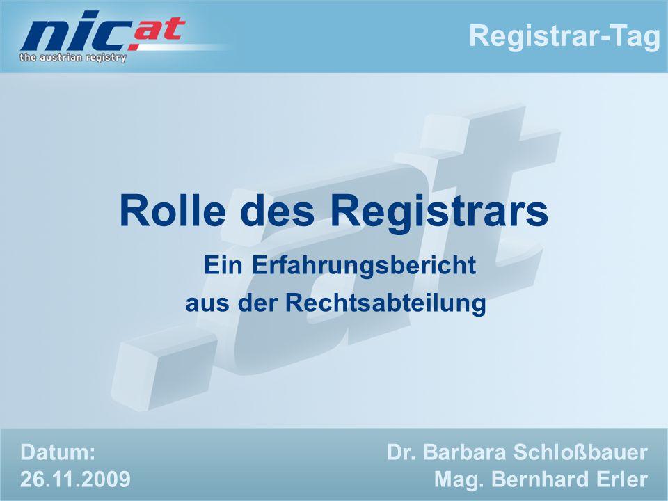 Registrar-Tag Dr. Barbara Schloßbauer Mag. Bernhard Erler Rolle des Registrars Ein Erfahrungsbericht aus der Rechtsabteilung Datum: 26.11.2009