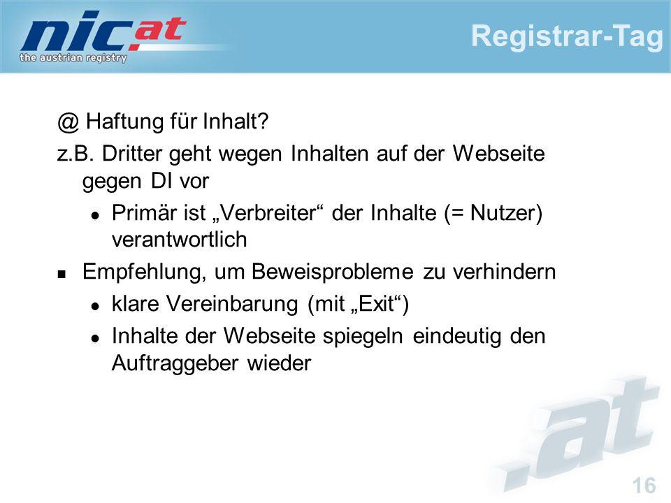 """Registrar-Tag 16 @ Haftung für Inhalt? z.B. Dritter geht wegen Inhalten auf der Webseite gegen DI vor Primär ist """"Verbreiter"""" der Inhalte (= Nutzer) v"""