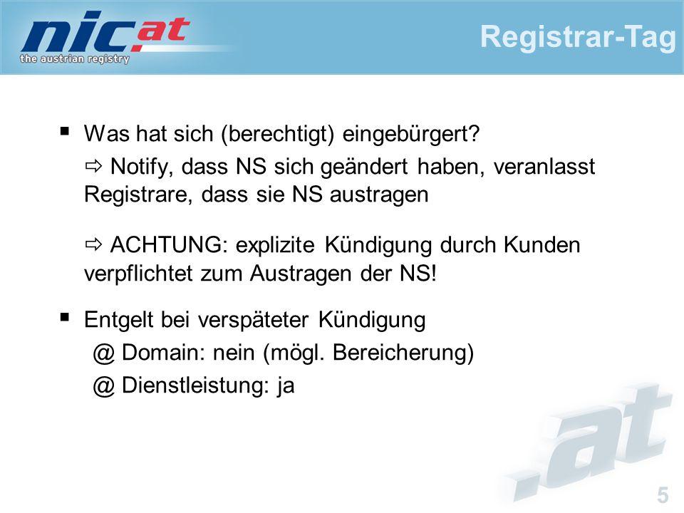 Registrar-Tag 5  Was hat sich (berechtigt) eingebürgert?  Notify, dass NS sich geändert haben, veranlasst Registrare, dass sie NS austragen  ACHTUN