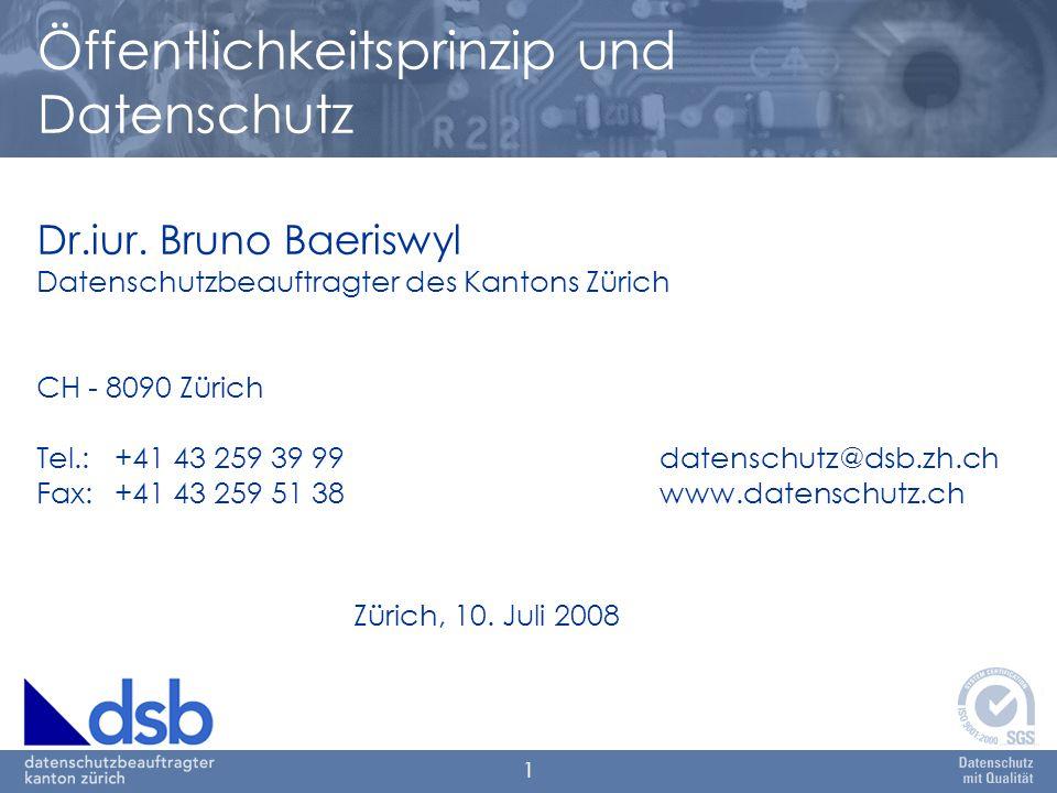 1 Dr.iur. Bruno Baeriswyl Datenschutzbeauftragter des Kantons Zürich CH - 8090 Zürich Tel.: +41 43 259 39 99datenschutz@dsb.zh.ch Fax:+41 43 259 51 38