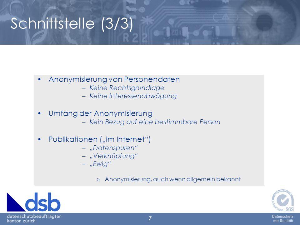 7 Schnittstelle (3/3) Anonymisierung von Personendaten –Keine Rechtsgrundlage –Keine Interessenabwägung Umfang der Anonymisierung –Kein Bezug auf eine