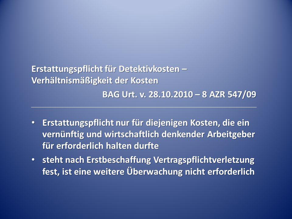 Erstattungspflicht für Detektivkosten – Verhältnismäßigkeit der Kosten BAG Urt. v. 28.10.2010 – 8 AZR 547/09 Erstattungspflicht nur für diejenigen Kos