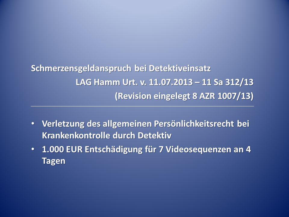 Schmerzensgeldanspruch bei Detektiveinsatz LAG Hamm Urt. v. 11.07.2013 – 11 Sa 312/13 (Revision eingelegt 8 AZR 1007/13) Verletzung des allgemeinen Pe