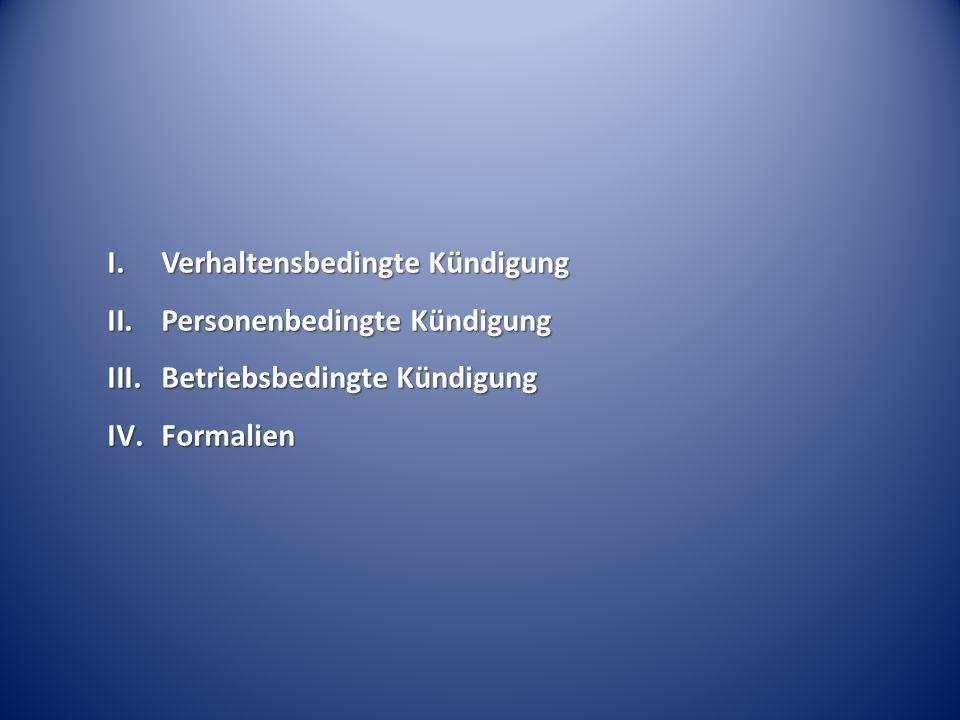 I.Verhaltensbedingte Kündigung II.Personenbedingte Kündigung III.Betriebsbedingte Kündigung IV.Formalien