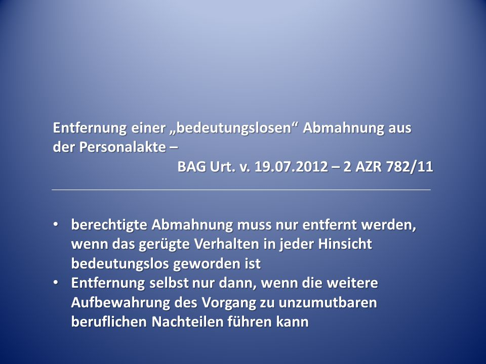 """Entfernung einer """"bedeutungslosen"""" Abmahnung aus der Personalakte – BAG Urt. v. 19.07.2012 – 2 AZR 782/11 berechtigte Abmahnung muss nur entfernt werd"""