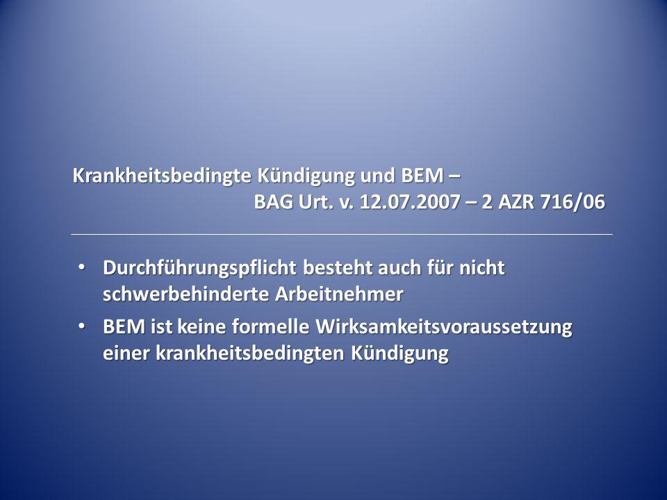Krankheitsbedingte Kündigung und BEM – BAG Urt. v. 12.07.2007 – 2 AZR 716/06 Durchführungspflicht besteht auch für nicht schwerbehinderte Arbeitnehmer