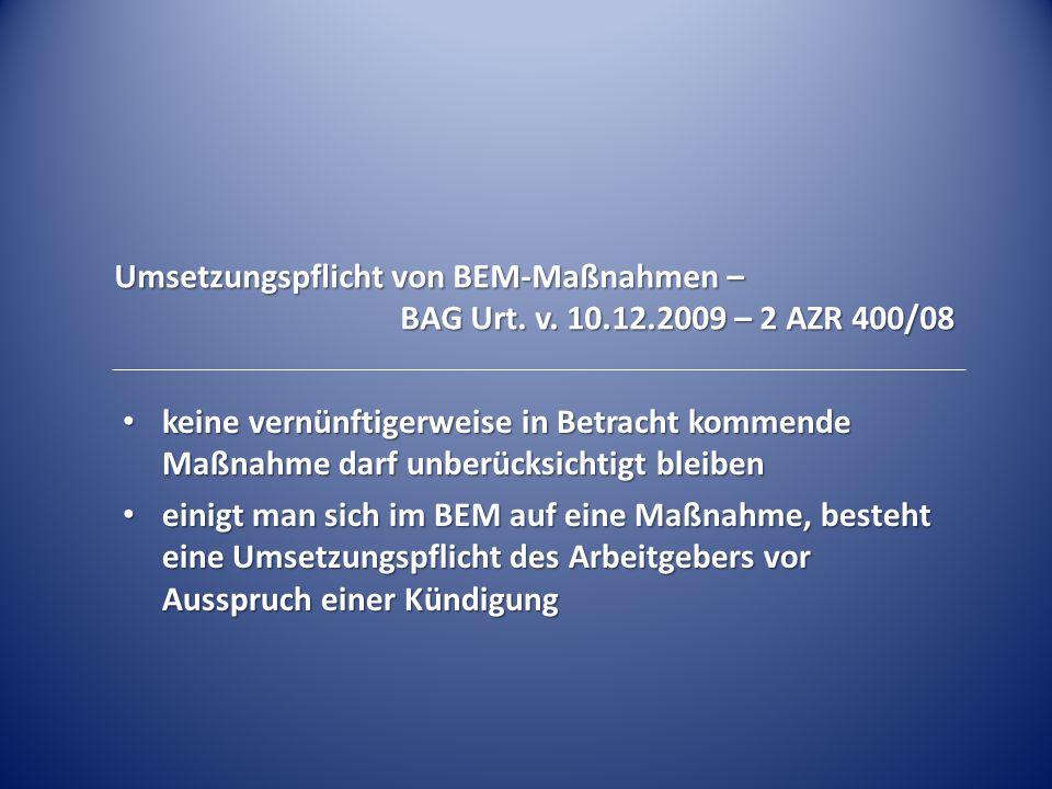 Umsetzungspflicht von BEM-Maßnahmen – BAG Urt. v. 10.12.2009 – 2 AZR 400/08 keine vernünftigerweise in Betracht kommende Maßnahme darf unberücksichtig