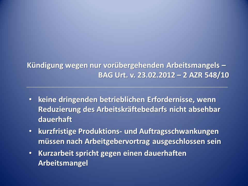 Kündigung wegen nur vorübergehenden Arbeitsmangels – BAG Urt. v. 23.02.2012 – 2 AZR 548/10 keine dringenden betrieblichen Erfordernisse, wenn Reduzier
