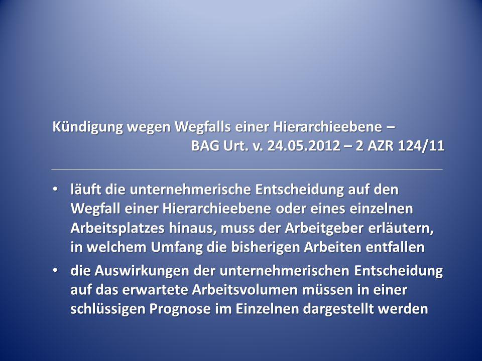 Kündigung wegen Wegfalls einer Hierarchieebene – BAG Urt. v. 24.05.2012 – 2 AZR 124/11 läuft die unternehmerische Entscheidung auf den Wegfall einer H