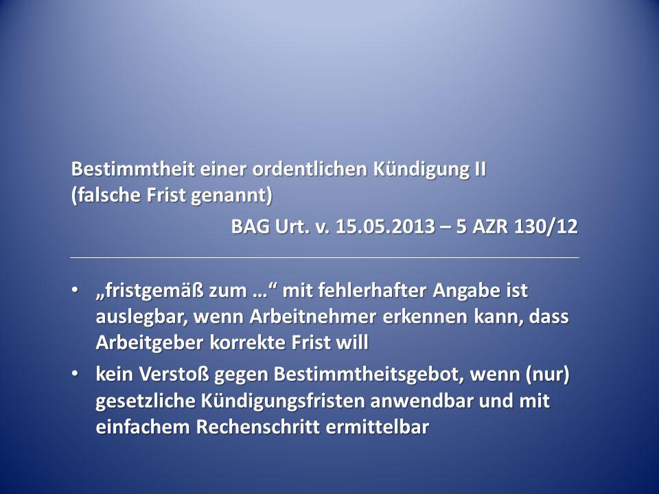 """Bestimmtheit einer ordentlichen Kündigung II (falsche Frist genannt) BAG Urt. v. 15.05.2013 – 5 AZR 130/12 """"fristgemäß zum …"""" mit fehlerhafter Angabe"""