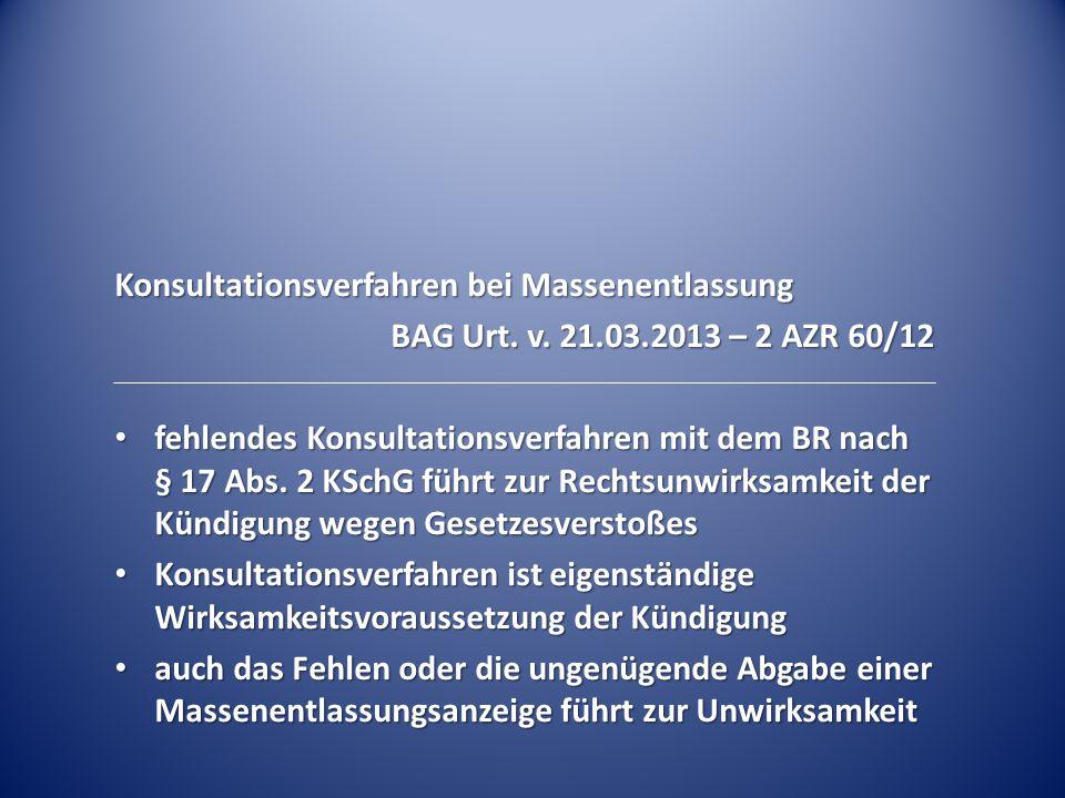 Konsultationsverfahren bei Massenentlassung BAG Urt. v. 21.03.2013 – 2 AZR 60/12 fehlendes Konsultationsverfahren mit dem BR nach § 17 Abs. 2 KSchG fü