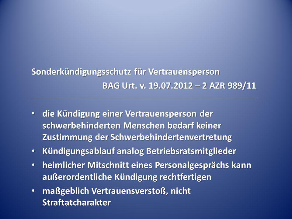 Sonderkündigungsschutz für Vertrauensperson BAG Urt. v. 19.07.2012 – 2 AZR 989/11 die Kündigung einer Vertrauensperson der schwerbehinderten Menschen