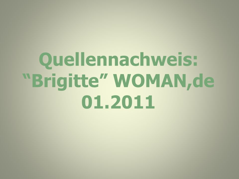 "Quellennachweis: ""Brigitte"" WOMAN,de 01.2011"