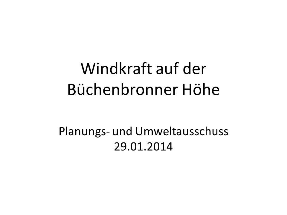 Windkraft auf der Büchenbronner Höhe Planungs- und Umweltausschuss 29.01.2014