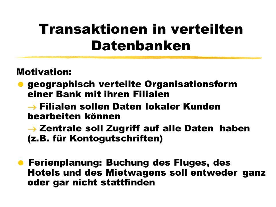 Transaktionen in verteilten Datenbanken Motivation:  geographisch verteilte Organisationsform einer Bank mit ihren Filialen   Filialen sollen Daten