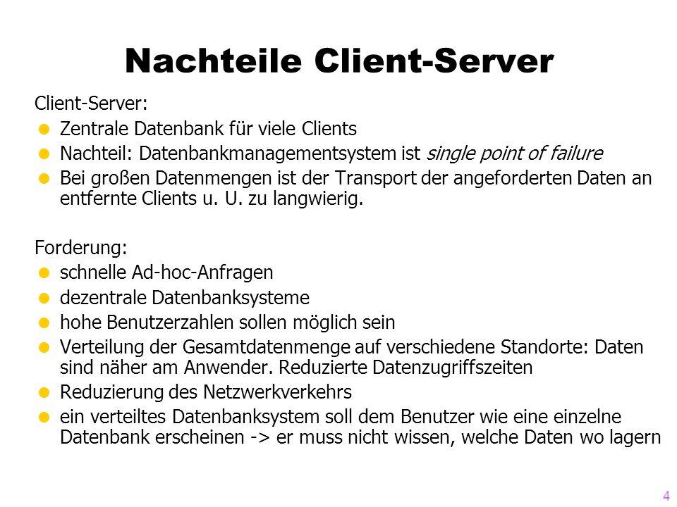 4 Nachteile Client-Server Client-Server:  Zentrale Datenbank für viele Clients  Nachteil: Datenbankmanagementsystem ist single point of failure  Be