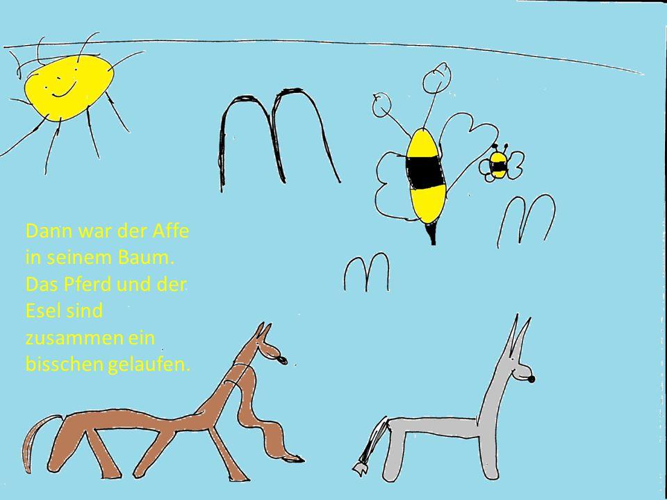 Dann war der Affe in seinem Baum. Das Pferd und der Esel sind zusammen ein bisschen gelaufen.