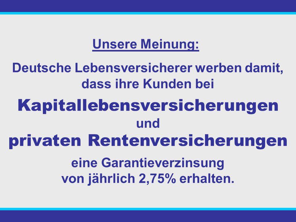 Unsere Meinung: Deutsche Lebensversicherer werben damit, dass ihre Kunden bei Kapitallebensversicherungen und privaten Rentenversicherungen eine Garantieverzinsung von jährlich 2,75% erhalten.