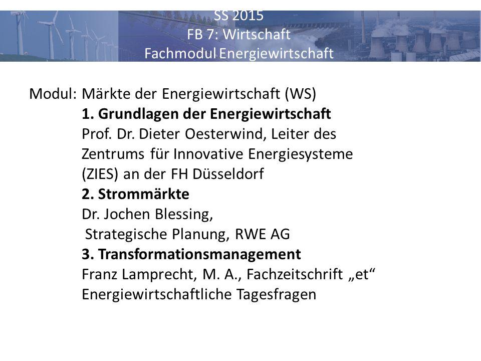 SS 2015 FB 7: Wirtschaft Fachmodul Energiewirtschaft Modul: Märkte der Energiewirtschaft (WS) 1. Grundlagen der Energiewirtschaft Prof. Dr. Dieter Oes