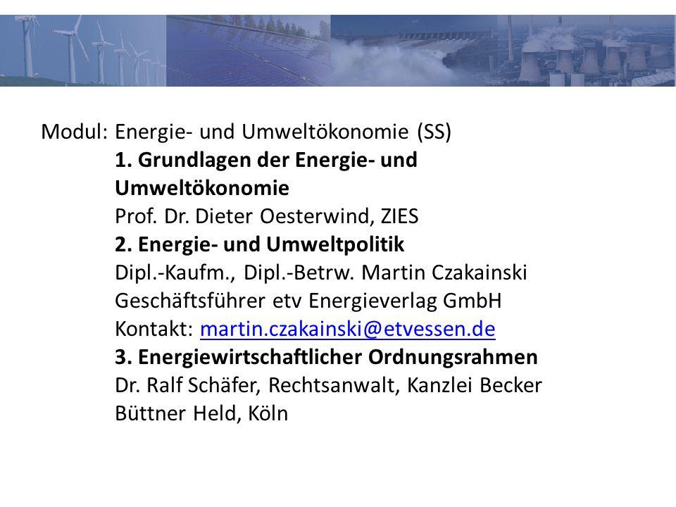 Modul: Energie- und Umweltökonomie (SS) 1. Grundlagen der Energie- und Umweltökonomie Prof. Dr. Dieter Oesterwind, ZIES 2. Energie- und Umweltpolitik