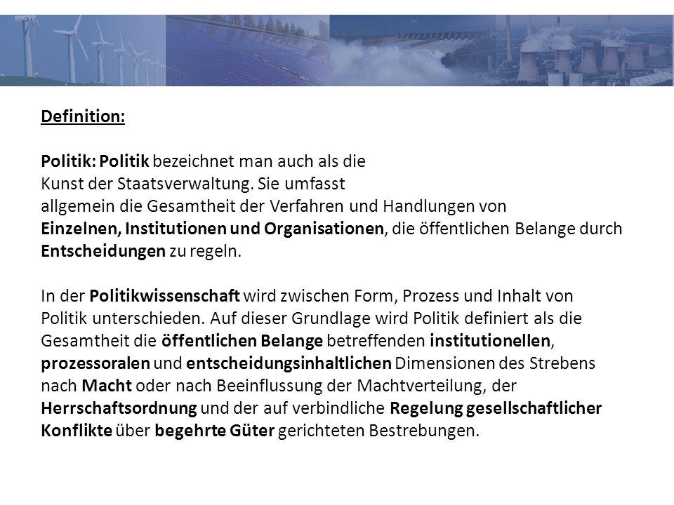 Definition: Politik: Politik bezeichnet man auch als die Kunst der Staatsverwaltung. Sie umfasst allgemein die Gesamtheit der Verfahren und Handlungen