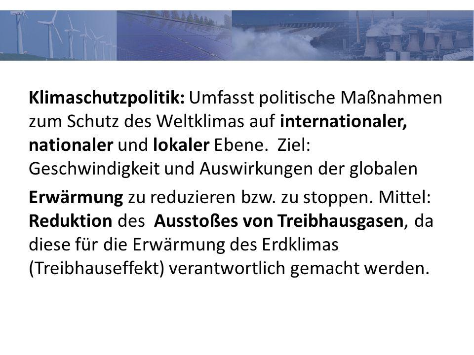 Klimaschutzpolitik: Umfasst politische Maßnahmen zum Schutz des Weltklimas auf internationaler, nationaler und lokaler Ebene. Ziel: Geschwindigkeit un