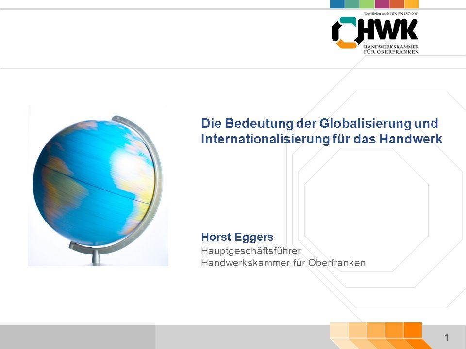 2 Globalisierung / Internationalisierung im Handwerk Triebkräfte Konkurrenz drängt auf die angestammten Heimatmärkte Endkunden verlagern Teile ihre Produktion ins Ausland Stagnierende Inlandsnachfrage
