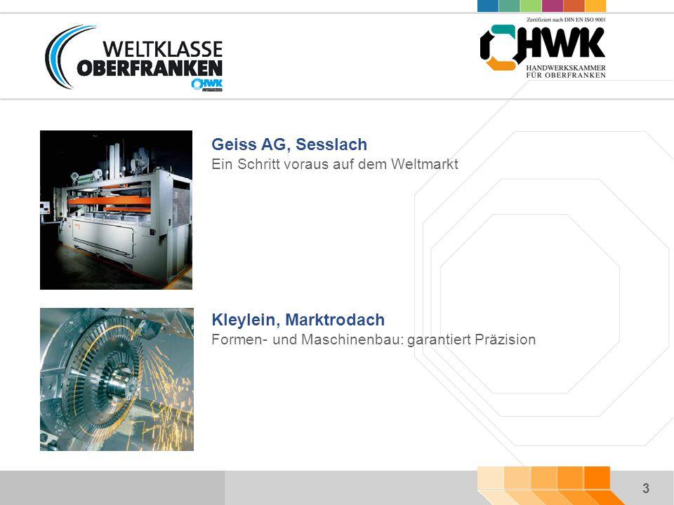 3 Kleylein, Marktrodach Formen- und Maschinenbau: garantiert Präzision Geiss AG, Sesslach Ein Schritt voraus auf dem Weltmarkt