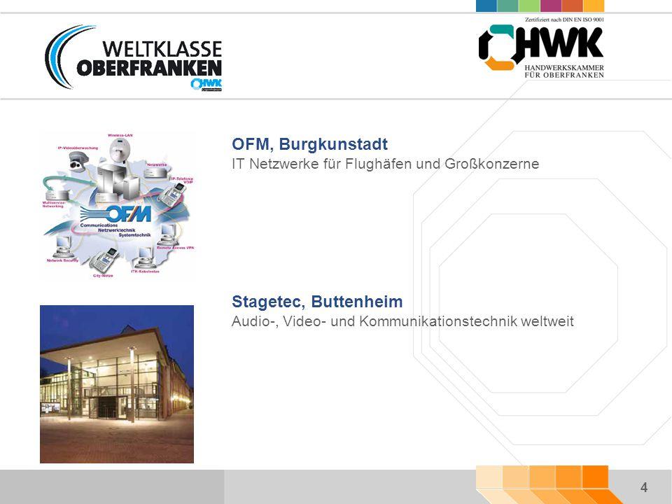 4 OFM, Burgkunstadt IT Netzwerke für Flughäfen und Großkonzerne Stagetec, Buttenheim Audio-, Video- und Kommunikationstechnik weltweit