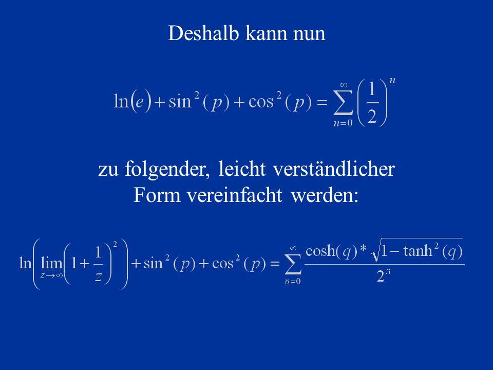 Deshalb kann nun zu folgender, leicht verständlicher Form vereinfacht werden: