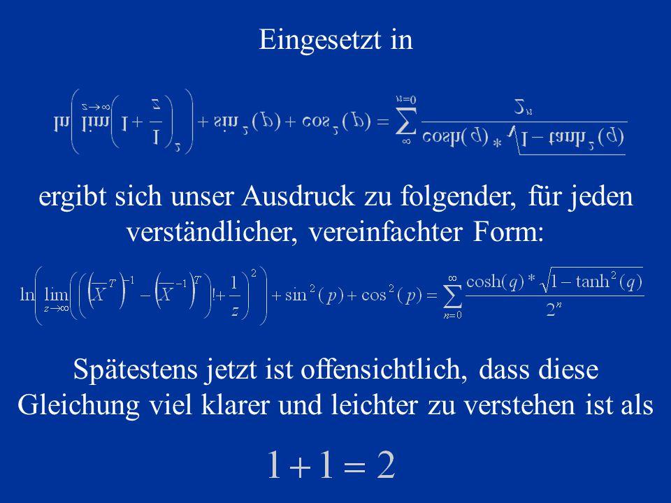 Eingesetzt in ergibt sich unser Ausdruck zu folgender, für jeden verständlicher, vereinfachter Form: Spätestens jetzt ist offensichtlich, dass diese Gleichung viel klarer und leichter zu verstehen ist als