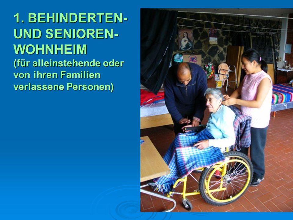 1. BEHINDERTEN- UND SENIOREN- WOHNHEIM (für alleinstehende oder von ihren Familien verlassene Personen)
