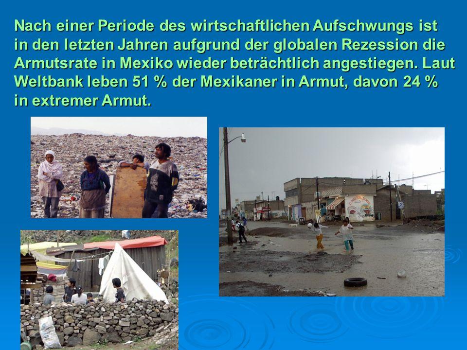 Nach einer Periode des wirtschaftlichen Aufschwungs ist in den letzten Jahren aufgrund der globalen Rezession die Armutsrate in Mexiko wieder beträcht