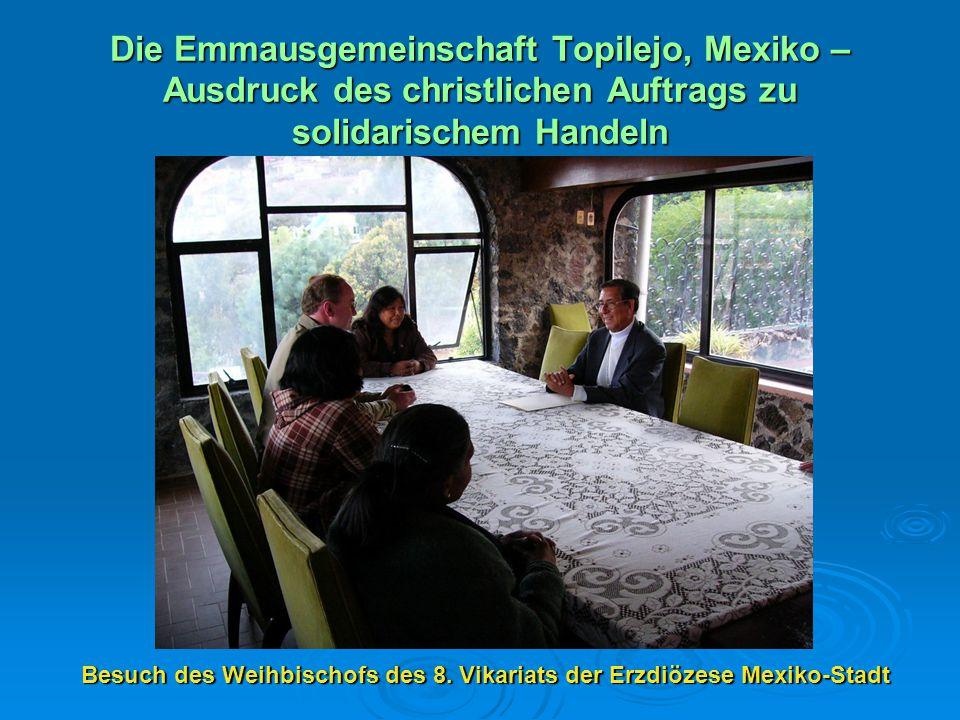 Die Emmausgemeinschaft Topilejo, Mexiko – Ausdruck des christlichen Auftrags zu solidarischem Handeln Besuch des Weihbischofs des 8. Vikariats der Erz