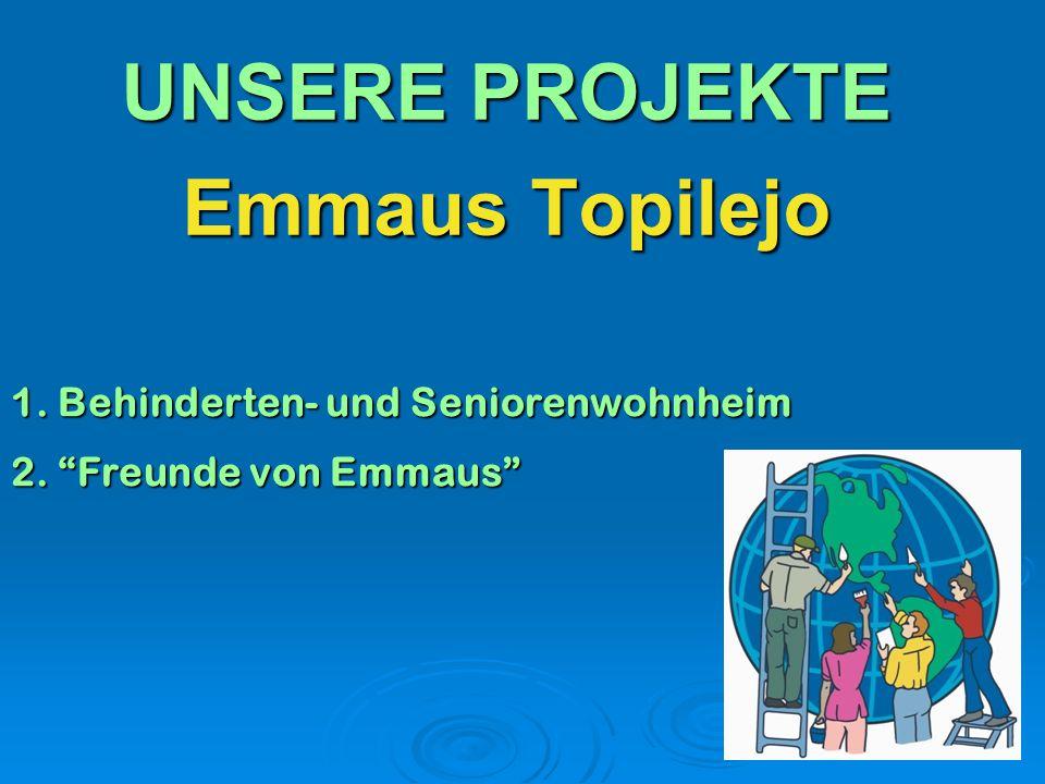 """UNSERE PROJEKTE Emmaus Topilejo 1. Behinderten- und Seniorenwohnheim 2. """"Freunde von Emmaus"""""""